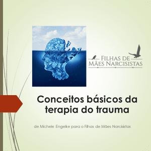 Conceitos básicos da terapia do trauma - Filhas de Mães Narcisistas