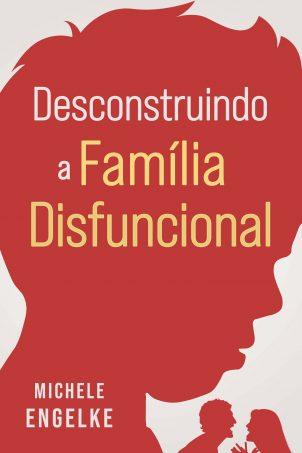 Desconstruindo a família disfuncional - eBook